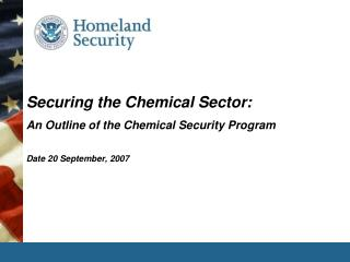 Securing the Chemical Sector: An Outline of the Chemical Security Program Date 20 September, 2007
