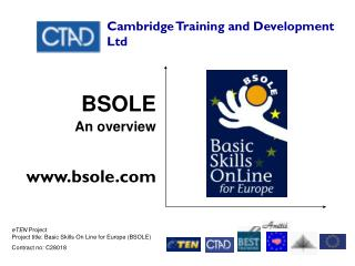 eTEN  Project Project title: Basic Skills On Line for Europe (BSOLE) Contract no: C28018