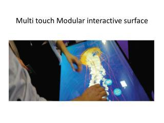 Multi touch Modular interactive surface