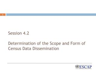 Session 4.2 Determination  of the Scope and Form of Census Data Dissemination
