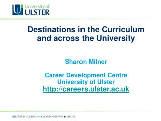 Destinations in the Curriculum and across the University Sharon Milner Career Development Centre University of Ulster h