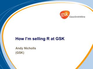 How I�m selling R at GSK