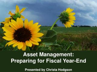 Asset Management:  Preparing for Fiscal Year-End Presented by Christa Hodgson