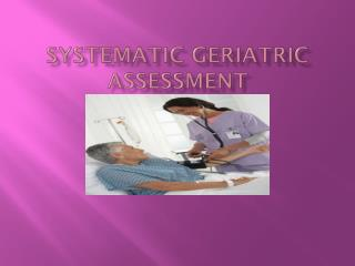 SYSTEMATIC GERIATRIC ASSESSMENT