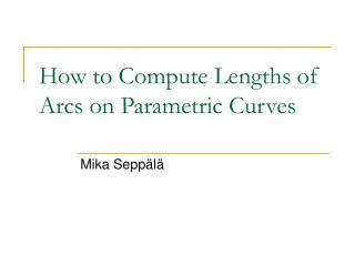How to Compute Lengths of Arcs on Parametric Curves