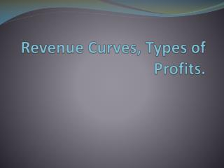 Revenue Curves, Types of Profits.