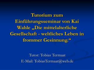"""Tutorium zum Einführungsseminar von Kai Wahle """"Die mittelalterliche Gesellschaft - weltliches Leben in frommer Gesinnun"""