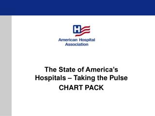 The State of America�s Hospitals � Taking the Pulse CHART PACK