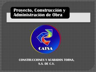 CONSTRUCCIONES Y ACABADOS TORNA, S.A. DE C.V.