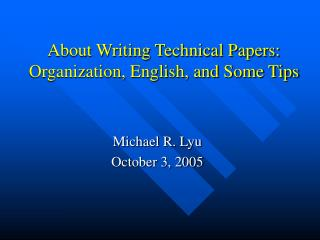 About Writing Technical Papers: Organization, English, and Some Tips