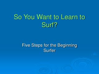 So You Want to Learn to Surf?