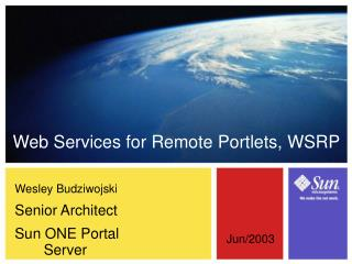 Wesley Budziwojski Senior Architect Sun ONE Portal Server