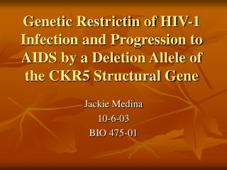 Genetic Restrictin of HIV-1 Infection and Progression to AIDS by a Deletion Allele of the CKR5 Structural Gene