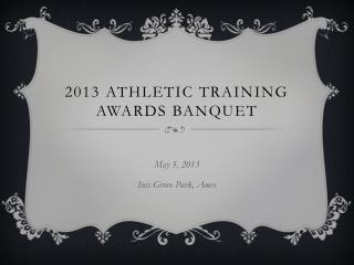 2013 Athletic Training  Awards Banquet
