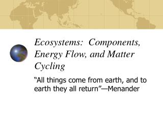 Ecosystems:  Components, Energy Flow, and Matter Cycling