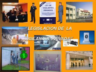 ENTREGAR CONOCIMIENTOS S LIDOS RESPECTO DE LA LEGISLACION DE SEGURIDAD PRIVADA.  ESTUDIAR LOS PRINCIPALES ASPECTOS DE L