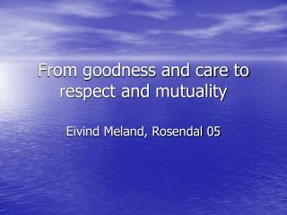 From goodness and care to respect and mutuality