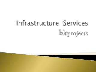Infrastructure  Services  b k projects