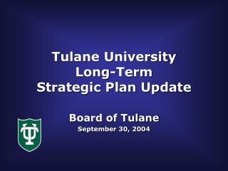 Tulane University Long-Term  Strategic Plan Update