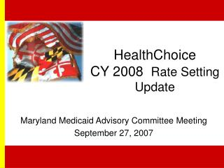 HealthChoice CY 2008   Rate Setting Update