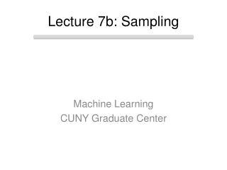 Lecture 7b: Sampling