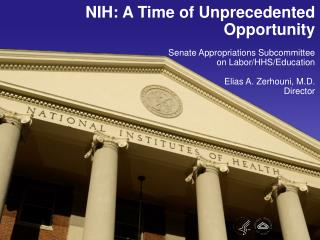 NIH: A Time of Unprecedented Opportunity Senate Appropriations Subcommittee on Labor/HHS/Education Elias A. Zerhouni, M