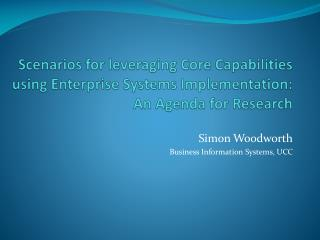 Scenarios for leveraging Core Capabilities using Enterprise Systems Implementation: An Agenda for Research
