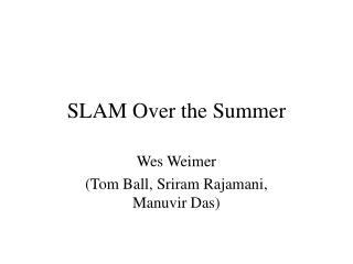 SLAM Over the Summer