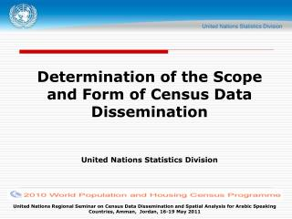 Determination of the Scope and Form of Census Data Dissemination United Nations Statistics Division