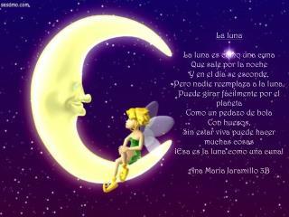 La  luna La luna es como una cuna Que sale por la noche Y en el día se esconde, Pero nadie reemplaza a la luna, Puede g