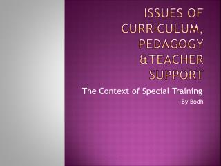 Issues of curriculum, pedagogy &TEACHER SUPPORT