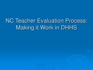 NC Teacher Evaluation Process: Making it Work in DHHS