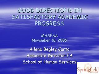 GOOD DIRECTIONS IN SATISFACTORY ACADEMIC PROGRESS MASFAA November 16, 2006