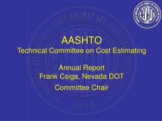 AASHTO Technical Committee on Cost Estimating Annual Report Frank Csiga, Nevada DOT Committee Chair