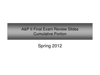 A&P II Final Exam Review Slides Cumulative Portion