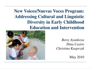 New Voices/Nuevas Voces Program: Addressing Cultural and Linguistic Diversity in Early Childhood Education and Interven