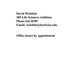 David Weisblat 385 Life Sciences Addition Phone 642-8309 Email: weisblat@berkeley.edu