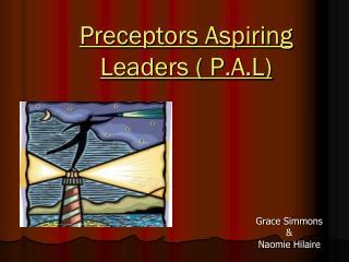 Preceptors Aspiring Leaders ( P.A.L)