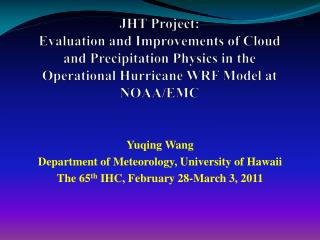 JHT Project: Evaluation and Improvements of Cloud and Precipitation Physics in the Operational Hurricane WRF Model at N