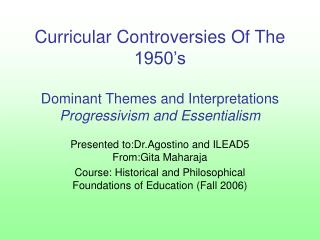 Curricular Controversies Of The 1950's Dominant Themes and Interpretations Progressivism and Essentialism