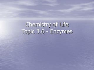 Chemistry of Life Topic 3.6 - Enzymes