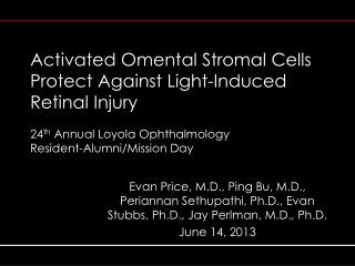 Evan Price, M.D., Ping Bu, M.D., Periannan Sethupathi, Ph.D., Evan Stubbs, Ph.D., Jay Perlman, M.D., Ph.D. June 14, 201
