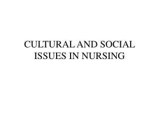 CULTURAL AND SOCIAL ISSUES IN NURSING