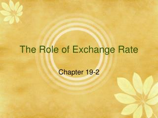 The Role of Exchange Rate