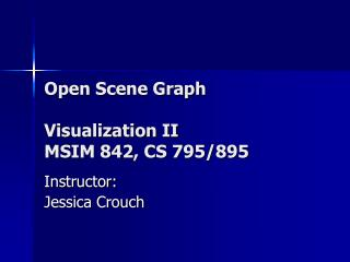 Open Scene Graph Visualization II MSIM 842, CS 795/895