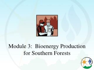 Module 3:  Bioenergy Production for Southern Forests
