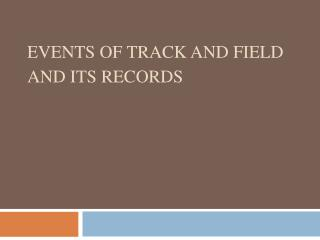 Events of Track and field and its records