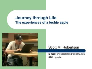 Journey through Life The experiences of a techie aspie
