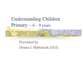 Understanding Children Primary –  6 – 9 years