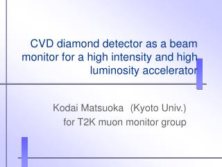CVD diamond detector as a beam monitor for a high intensity and high luminosity accelerator